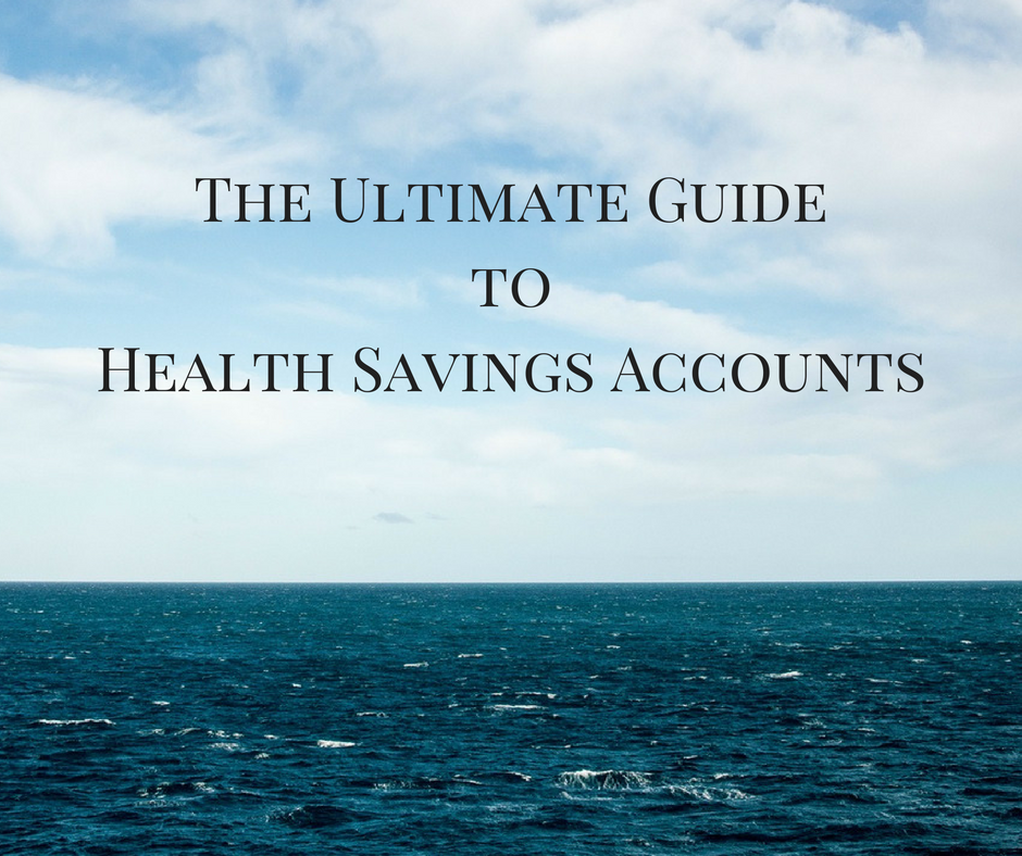 Health Savings Account - The Ultimate Guide